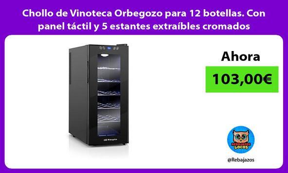 Chollo de Vinoteca Orbegozo para 12 botellas. Con panel táctil y 5 estantes extraíbles cromados