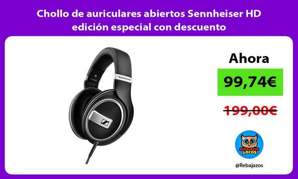 Chollo de auriculares abiertos Sennheiser HD edición especial con descuento