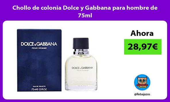 Chollo de colonia Dolce y Gabbana para hombre de 75ml