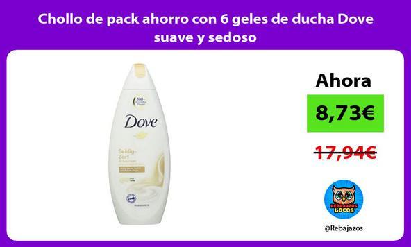 Chollo de pack ahorro con 6 geles de ducha Dove suave y sedoso