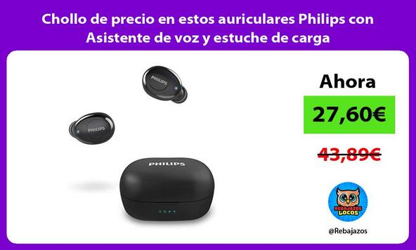 Chollo de precio en estos auriculares Philips con Asistente de voz y estuche de carga