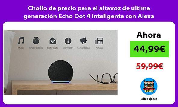 Chollo de precio para el altavoz de última generación Echo Dot 4 inteligente con Alexa