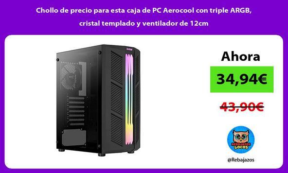 Chollo de precio para esta caja de PC Aerocool con triple ARGB, cristal templado y ventilador de 12cm