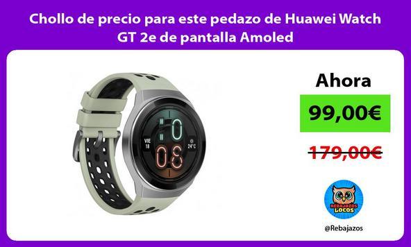 Chollo de precio para este pedazo de Huawei Watch GT 2e de pantalla Amoled