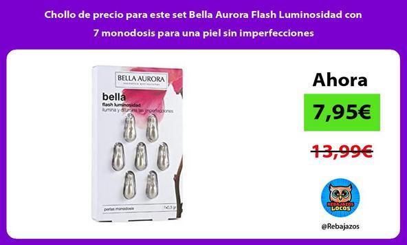 Chollo de precio para este set Bella Aurora Flash Luminosidad con 7 monodosis para una piel sin imperfecciones