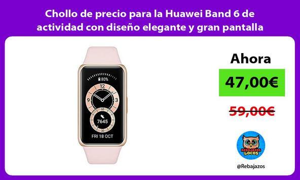 Chollo de precio para la Huawei Band 6 de actividad con diseño elegante y gran pantalla FullView