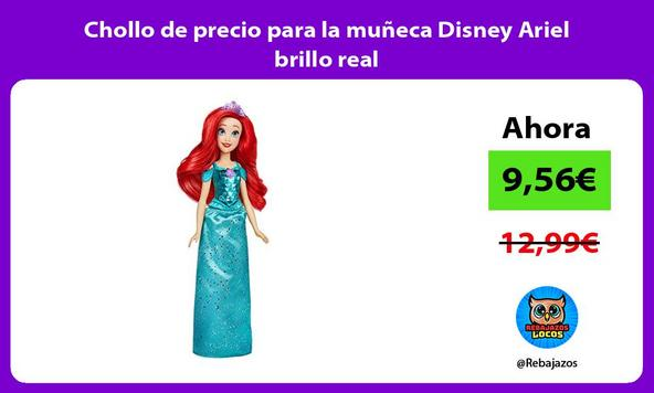 Chollo de precio para la muñeca Disney Ariel brillo real
