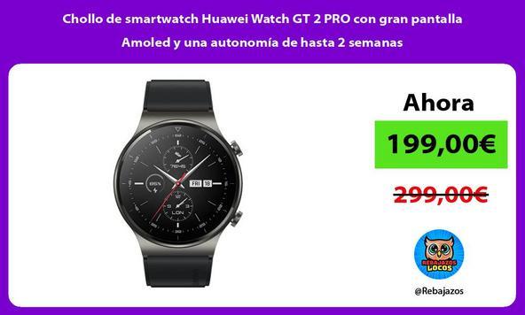 Chollo de smartwatch Huawei Watch GT 2 PRO con gran pantalla Amoled y una autonomía de hasta 2 semanas