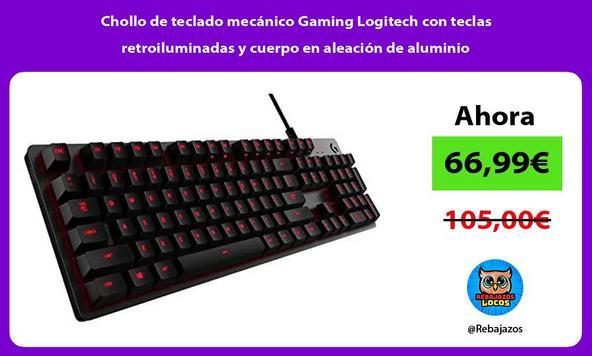 Chollo de teclado mecánico Gaming Logitech con teclas retroiluminadas y cuerpo en aleación de aluminio