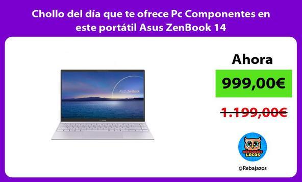 Chollo del día que te ofrece Pc Componentes en este portátil Asus ZenBook 14
