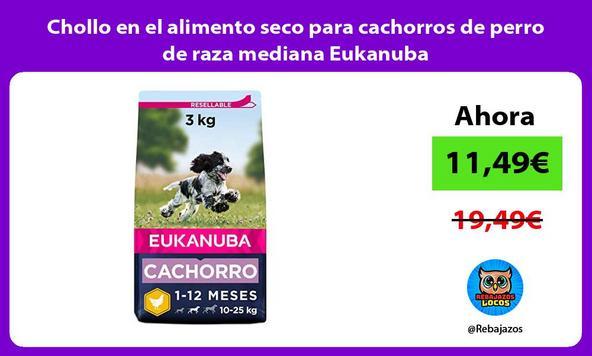 Chollo en el alimento seco para cachorros de perro de raza mediana Eukanuba
