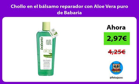 Chollo en el bálsamo reparador con Aloe Vera puro de Babaria