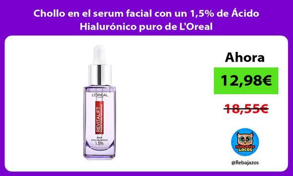 Chollo en el serum facial con un 1,5% de Ácido Hialurónico puro de L'Oreal