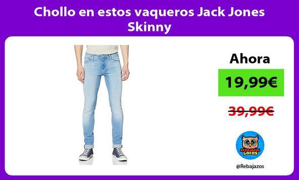 Chollo en estos vaqueros Jack Jones Skinny