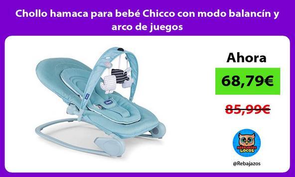Chollo hamaca para bebé Chicco con modo balancín y arco de juegos