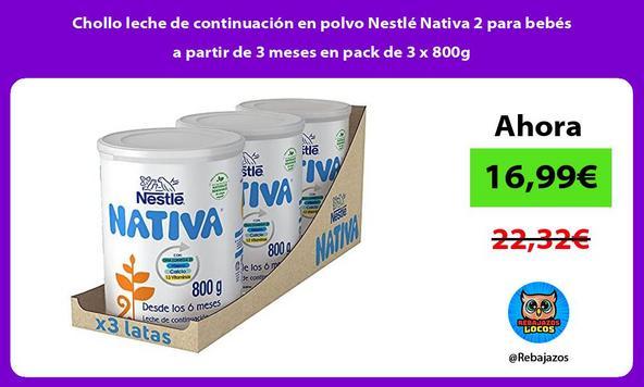 Chollo leche de continuación en polvo Nestlé Nativa 2 para bebés a partir de 3 meses en pack de 3 x 800g