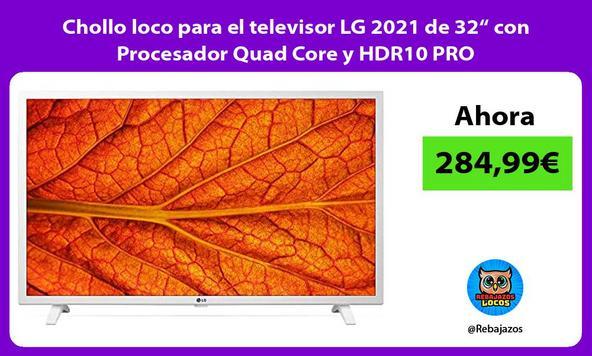 """Chollo loco para el televisor LG 2021 de 32"""" con Procesador Quad Core y HDR10 PRO"""