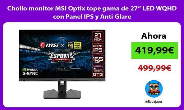 "Chollo monitor MSI Optix tope gama de 27"" LED WQHD con Panel IPS y Anti Glare"