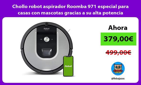 Chollo robot aspirador Roomba 971 especial para casas con mascotas gracias a su alta potencia