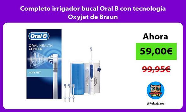 Completo irrigador bucal Oral B con tecnología Oxyjet de Braun