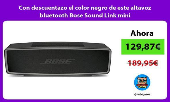 Con descuentazo el color negro de este altavoz bluetooth Bose Sound Link mini