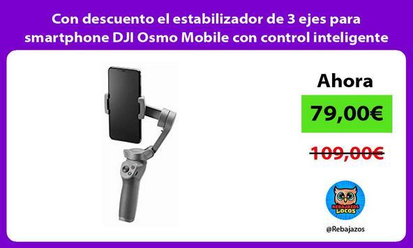 Con descuento el estabilizador de 3 ejes para smartphone DJI Osmo Mobile con control inteligente