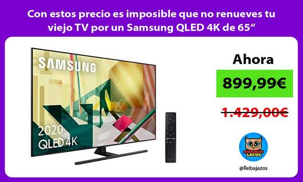 """Con estos precio es imposible que no renueves tu viejo TV por un Samsung QLED 4K de 65"""""""