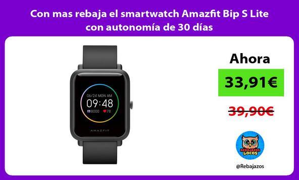 Con mas rebaja el smartwatch Amazfit Bip S Lite con autonomía de 30 días