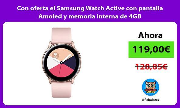 Con oferta el Samsung Watch Active con pantalla Amoled y memoria interna de 4GB