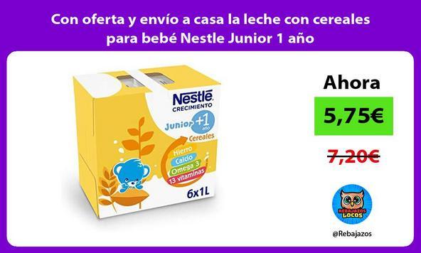 Con oferta y envío a casa la leche con cereales para bebé Nestle Junior 1 año