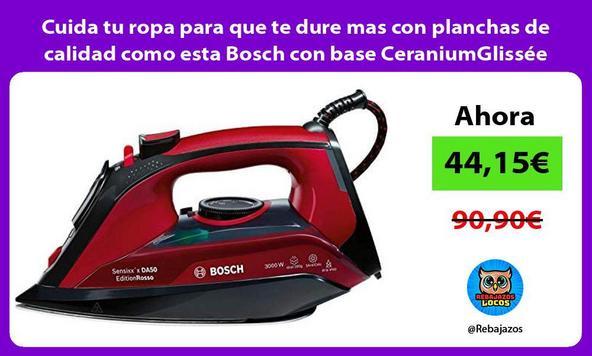 Cuida tu ropa para que te dure mas con planchas de calidad como esta Bosch con base CeraniumGlissée