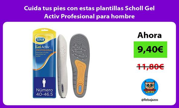 Cuida tus pies con estas plantillas Scholl Gel Activ Profesional para hombre