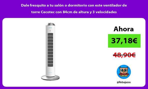 Dale fresquito a tu salón o dormitorio con este ventilador de torre Cecotec con 84cm de altura y 3 velocidades