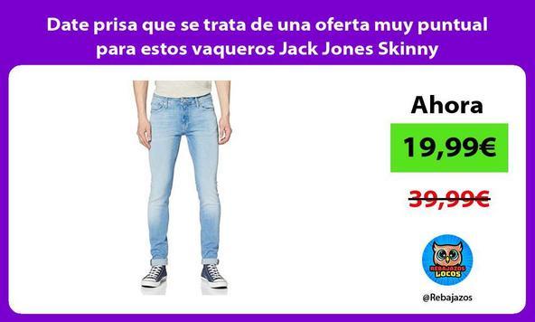 Date prisa que se trata de una oferta muy puntual para estos vaqueros Jack Jones Skinny