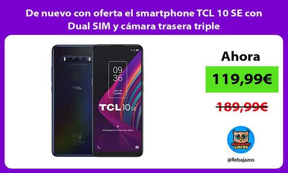 De nuevo con oferta el smartphone TCL 10 SE con Dual SIM y cámara trasera triple