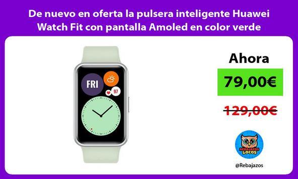 De nuevo en oferta la pulsera inteligente Huawei Watch Fit con pantalla Amoled en color verde
