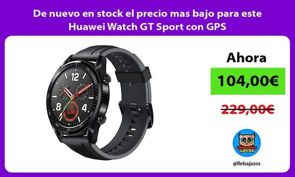 De nuevo en stock el precio mas bajo para este Huawei Watch GT Sport con GPS