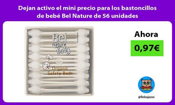 Dejan activo el mini precio para los bastoncillos de bebé Bel Nature de 56 unidades