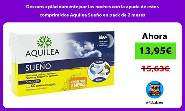 Descansa plácidamente por las noches con la ayuda de estos comprimidos Aquilea Sueño en pack de 2 meses