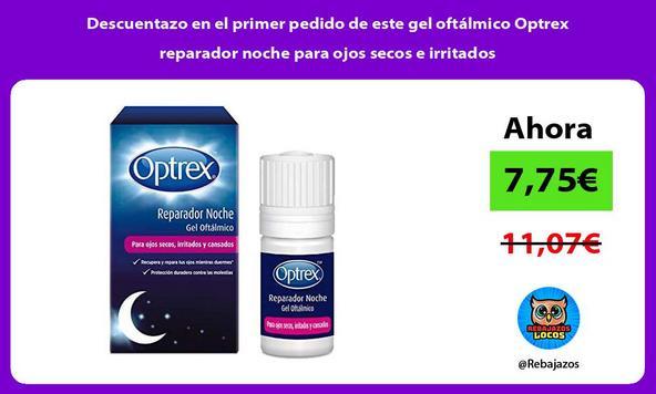 Descuentazo en el primer pedido de este gel oftálmico Optrex reparador noche para ojos secos e irritados