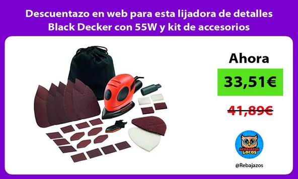 Descuentazo en web para esta lijadora de detalles Black Decker con 55W y kit de accesorios