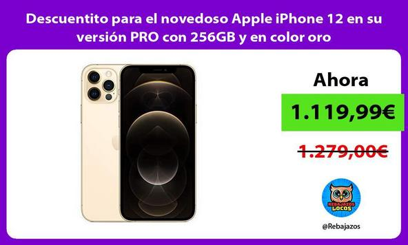 Descuentito para el novedoso Apple iPhone 12 en su versión PRO con 256GB y en color oro