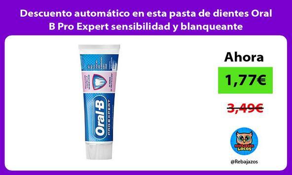 Descuento automático en esta pasta de dientes Oral B Pro Expert sensibilidad y blanqueante