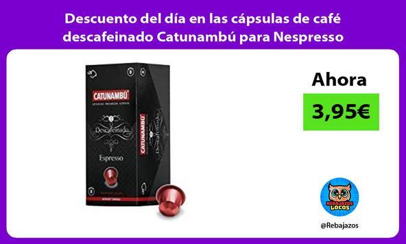 Descuento del día en las cápsulas de café descafeinado Catunambú para Nespresso