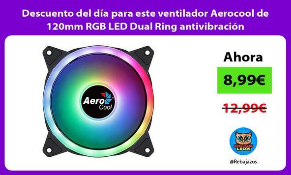 Descuento del día para este ventilador Aerocool de 120mm RGB LED Dual Ring antivibración