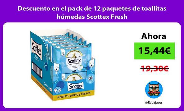 Descuento en el pack de 12 paquetes de toallitas húmedas Scottex Fresh