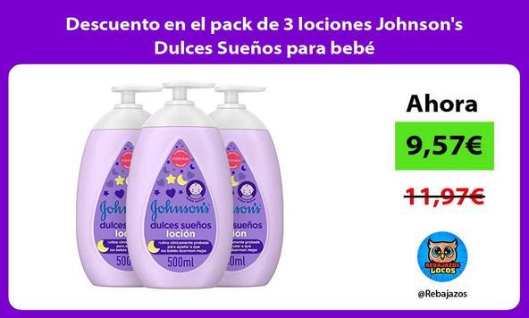 Descuento en el pack de 3 lociones Johnson's Dulces Sueños para bebé