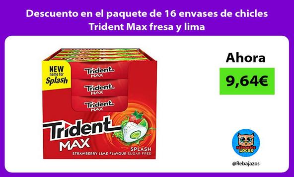 Descuento en el paquete de 16 envases de chicles Trident Max fresa y lima
