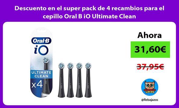 Descuento en el super pack de 4 recambios para el cepillo Oral B iO Ultimate Clean