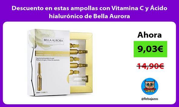 Descuento en estas ampollas con Vitamina C y Ácido hialurónico de Bella Aurora